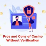 Pros and Cons of Casino Without Verification